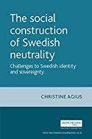 The Social Construction of Swedish Neutrality: Challenges to Swedish Identity and Sovereignty (New Approaches to Conflict Analysis)