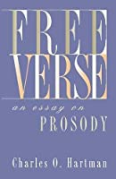 Free Verse: An Essay on Prosody (Writings from an Unbound Europe (Paperback))