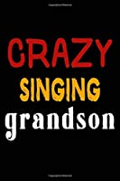 Crazy Singing Grandson: College Ruled Journal or Notebook (6x9 inches) with 120 pages