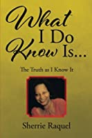 What I Do Know Is...: The Truth As I Know It