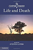 The Cambridge Companion to Life and Death (Cambridge Companions to Philosophy)