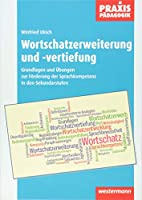 Wortschatzerweiterung und -vertiefung: Grundlagen und Uebungen zur Foerderung der Sprachkompetenz in den Sekundarstufen