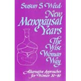 New Menopausal Years : The Wise Woman Way, Alternative Approaches for Women 30-90