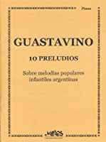 GUASTAVINO - Preludios (10) sobre melodias populares infantiles argentinas para Piano
