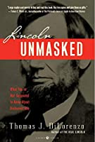 Lincoln Unmasked: What You're Not Supposed to Know About Dishonest Abe by Thomas J. Dilorenzo(2007-11-27)