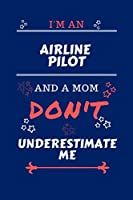 I'm An Airline Pilot And A Mom Don't Underestimate Me: Perfect Gag Gift For An Airline Pilot Who Happens To Be A Mom And NOT To Be Underestimated! | Blank Lined Notebook Journal | 100 Pages 6 x 9 Format | Office | Work | Job | Humour and Banter | Birthday
