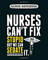 Nurse Notebook: nurses cant fix stupid but we can sedate  College Ruled - 50 sheets, 100 pages - 8 x 10 inches