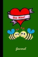Bee Mine Journal: Bumblebee Valentines Day Diary & Writing Notebook | Daily Diaries for Journalists & Writers | Use for Note Taking | Write about your Life & Interests