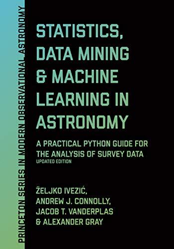 [画像:Statistics, Data Mining, and Machine Learning in Astronomy: A Practical Python Guide for the Analysis of Survey Data (Princeton Series in Modern Observational Astronomy)]