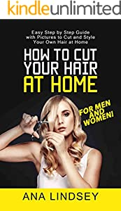 How to Cut Your Hair at Home: Easy Step by Step Guide with Pictures to Cut and Style Your Own Hair at Home (English Edition)