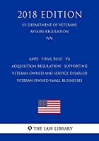 AM92 - Final Rule - VA Acquisition Regulation - Supporting Veteran-Owned and Service-Disabled Veteran-Owned Small Businesses (US Department of Veterans Affairs Regulation) (VA) (2018 Edition)