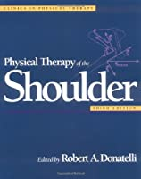 Physical Therapy of the Shoulder (Clinics in Physical Therapy)