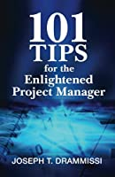 101 Tips for the Enlightened Project Manager