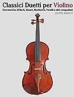 Classici Duetti Per Violino: Facile Violino! Con Musiche Di Bach, Mozart, Beethoven, Vivaldi E Altri Compositori