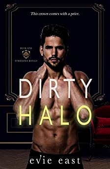 Dirty Halo (The Forbidden Royals Series Book 1) by [East, Evie]