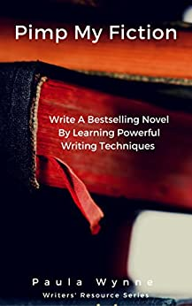 Pimp My Fiction: Write A Bestselling Novel By Learning Powerful Writing Techniques by [Wynne, Paula]