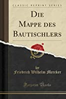 Die Mappe Des Bautischlers (Classic Reprint)