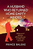 A Husband Who Returned Home Empty Minded: Jealousy Acts of Admiration Inflicted Endless Pain to Another Man's Entire Family
