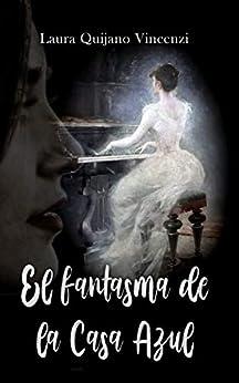El fantasma de la Casa Azul (Spanish Edition) by [Quijano Vincenzi, Laura]