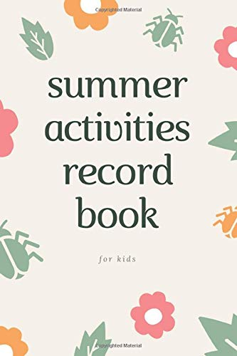 Summer Activities Record Book for Kids: Kids Summer Adventure Record Book to Keep Track of Exploring at Home, Road Trips, Camping, Travel etc. Handy Size For Backpack
