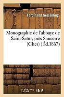 Monographie de l'Abbaye de Saint-Satur, Près Sancerre (Cher) (Religion)