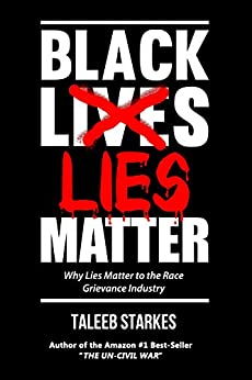 [Starkes, Taleeb]のBlack Lies Matter: Why Lies Matter to the Race Grievance Industry (English Edition)