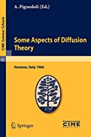 Some Aspects of Diffusion Theory: Lectures given at a Summer School of the Centro Internazionale Matematico Estivo (C.I.M.E.) held in Varenna (Como), Italy, September 9-27,1966 (C.I.M.E. Summer Schools)