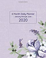 6 Month Daily Planner - January through June 2020: Purple Flower Bouquet - Time Management Scheduler Dedicated Daily Pages and Monthly Calendars (Romantic Purple Bouquet)