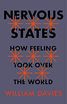 Nervous States: How Feeling Took Over the World by [Davies, William]