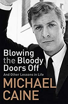 Blowing the Bloody Doors Off: And Other Lessons in Life by [Caine, Michael]