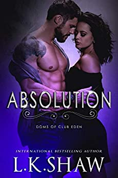 Absolution (Doms of Club Eden Book 7) by [Shaw, LK]