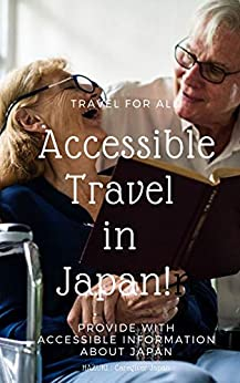 [Tochino, Hazuki]のAccessible Travel in Japan: We provide you with information of accessibility in Japan (English Edition)
