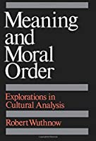 Meaning and Moral Order: Explorations in Cultural Analysis by Robert Wuthnow(1989-04-27)