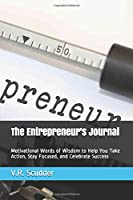 The Entrepreneur's Journal: Motivational Words of Wisdom to Help You Take Action, Stay Focused, and Celebrate Success