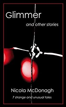 [McDonagh, Nicola]のGlimmer and other stories: Unusual and curious tales of magical realism, horror, mystery, suspense and love (English Edition)