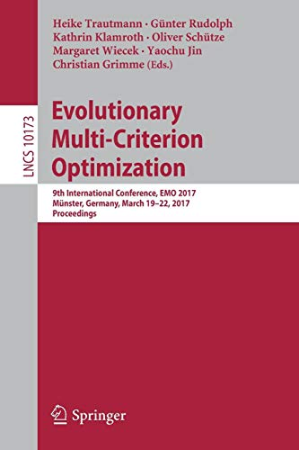Download Evolutionary Multi-Criterion Optimization: 9th International Conference, EMO 2017, Muenster, Germany, March 19-22, 2017, Proceedings (Lecture Notes in Computer Science) 3319541560