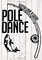 Gotta love a good pole dancing: Fishing Journal for journaling | Notebook for fisherman 122 pages 7x10 inches | Gift for men and woman girls and boys| sport | logbook