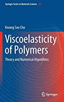 Viscoelasticity of Polymers: Theory and Numerical Algorithms (Springer Series in Materials Science)