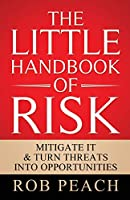 The Little Handbook of Risk: Mitigate it & turn threats into opportunities (The Risk Trilogy)