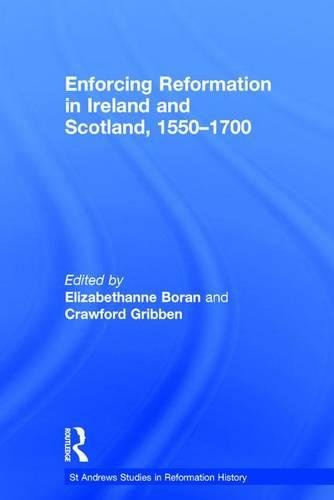 Enforcing Reformation in Ireland and Scotland, 1550?1700 (St. Andrew's Studies in Reformation History)