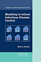 Modeling to Inform Infectious Disease Control (Chapman & Hall/CRC Biostatistics)