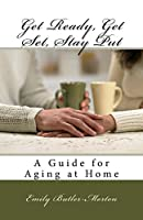 Get Ready Get Set to Stay Put: A Guide for Aging at Home