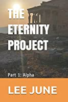 THE ETERNITY PROJECT: Part 1: Alpha