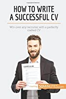 How to Write a Successful CV: Win over any recruiter with a perfectly crafted CV [並行輸入品]