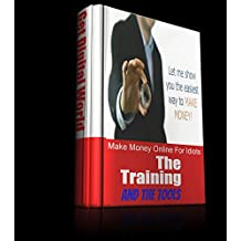 Make Money Online For Complete idiots: Book 1 Writing : Not Just The Know How, But The Tools As Well