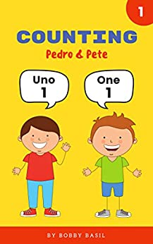 Counting Numbers: Spanish to English Counting Numeros en Ingles (Pedro & Pete Spanish Kids Book 1) by [Basil, Bobby]