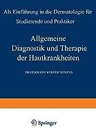 Allgemeine Diagnostik und Therapie der Hautkrankheiten: Als Einfuehrung in die Dermatologie fuer Studierende und Praktiker