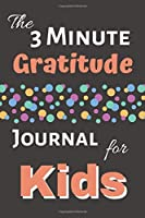 The 3 Minute Gratitude Journal for Kids: Practice Gratitude Daily Journal, Writing Today I am grateful for... Children Happiness Notebook
