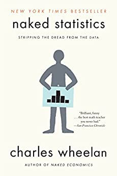 Naked Statistics: Stripping the Dread from the Data by [Wheelan, Charles]