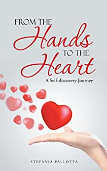 From the Hands to the Heart: A Self-Discovery Journey by [Pallotta, Stefania]
